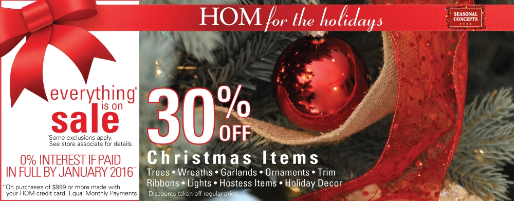 Everything is on sale during our HOM for the Holidays Event.